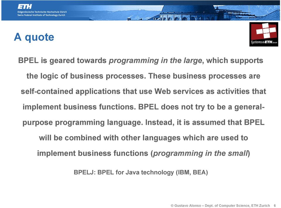 BPEL does not try to be a generalpurpose programming language.