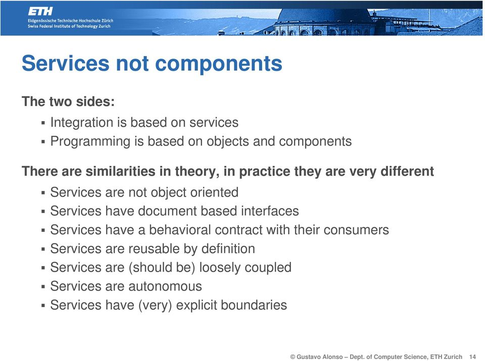 interfaces Services have a behavioral contract with their consumers Services are reusable by definition Services are (should be)