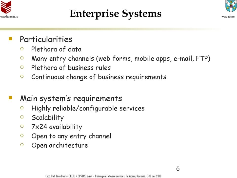 reliable/cofigurable services Scalability 7x24 availability Ope to ay etry chael Ope architecture