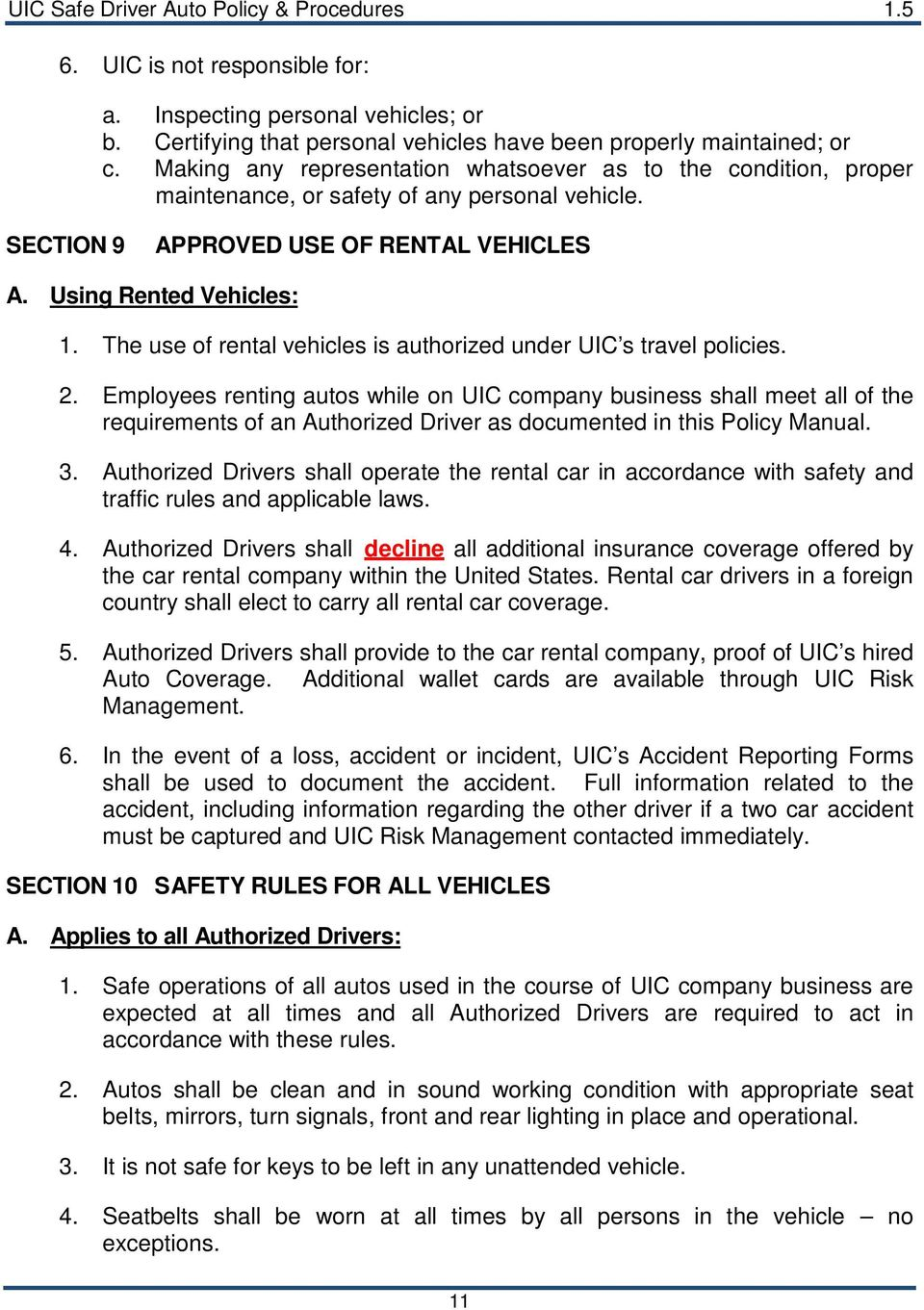 The use of rental vehicles is authorized under UIC s travel policies. 2.
