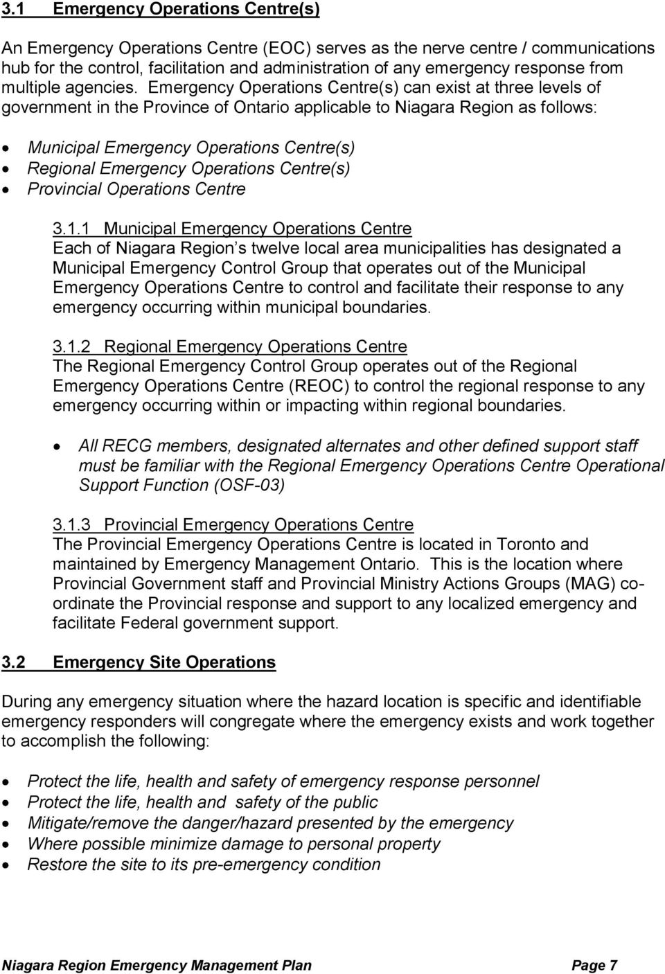 Emergency Operations Centre(s) can exist at three levels of government in the Province of Ontario applicable to Niagara Region as follows: Municipal Emergency Operations Centre(s) Regional Emergency