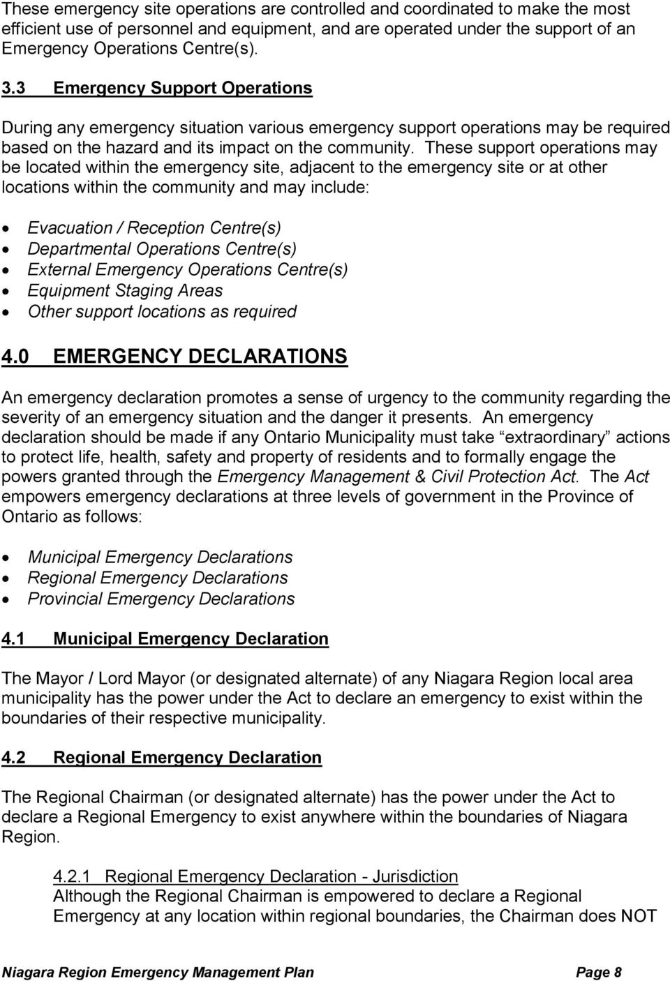 These support operations may be located within the emergency site, adjacent to the emergency site or at other locations within the community and may include: Evacuation / Reception Centre(s)