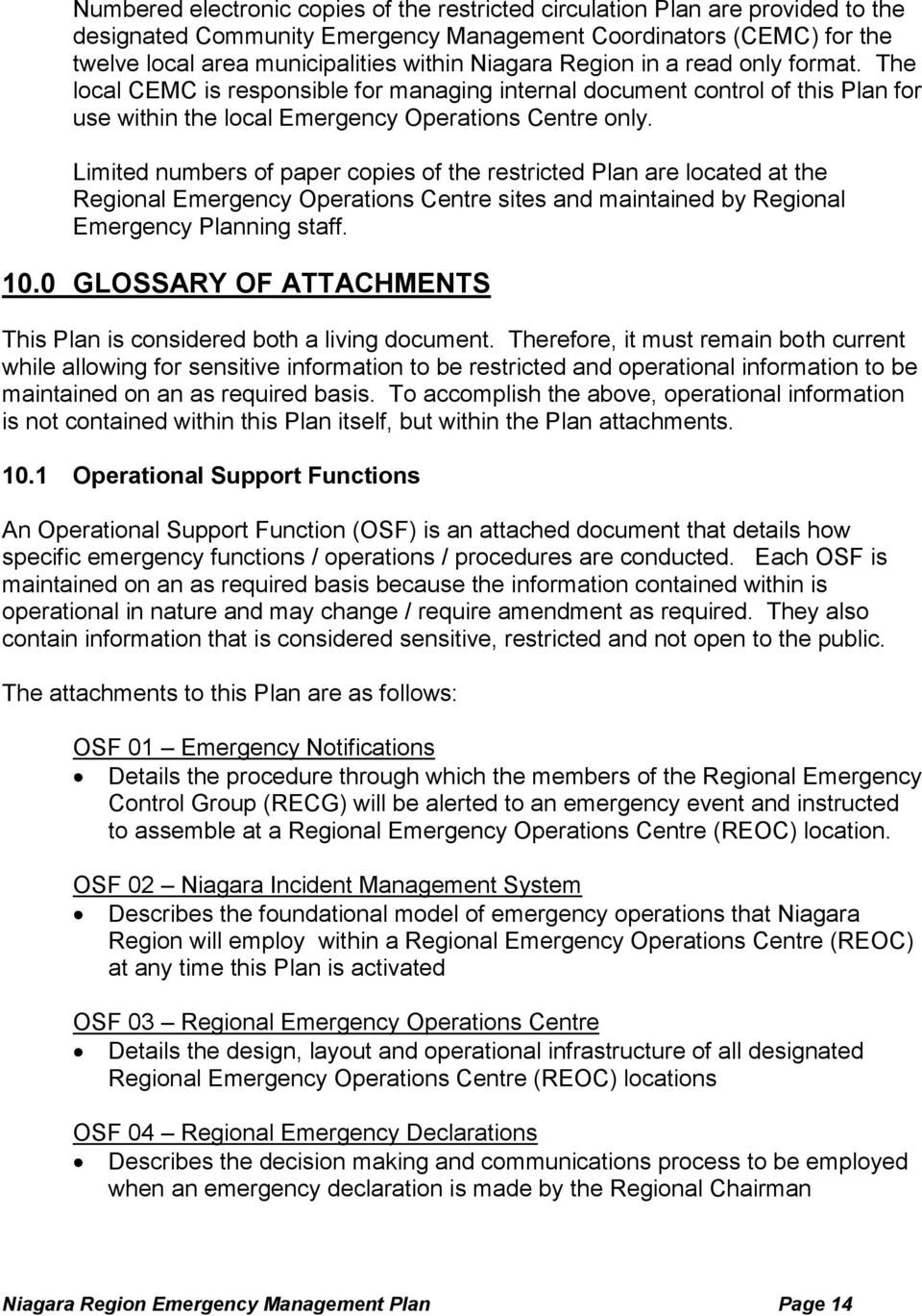 Limited numbers of paper copies of the restricted Plan are located at the Regional Emergency Operations Centre sites and maintained by Regional Emergency Planning staff. 10.