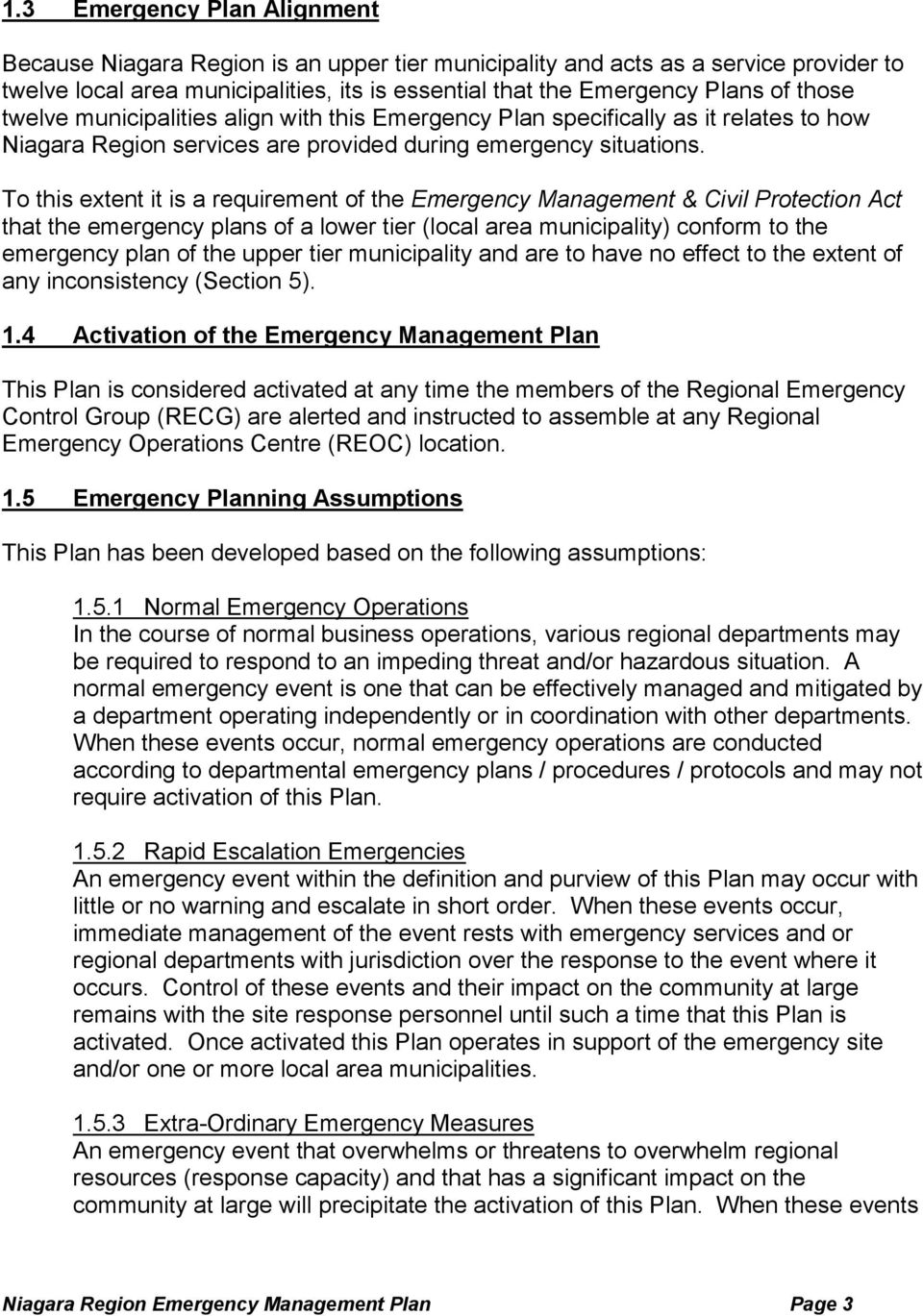 To this extent it is a requirement of the Emergency Management & Civil Protection Act that the emergency plans of a lower tier (local area municipality) conform to the emergency plan of the upper