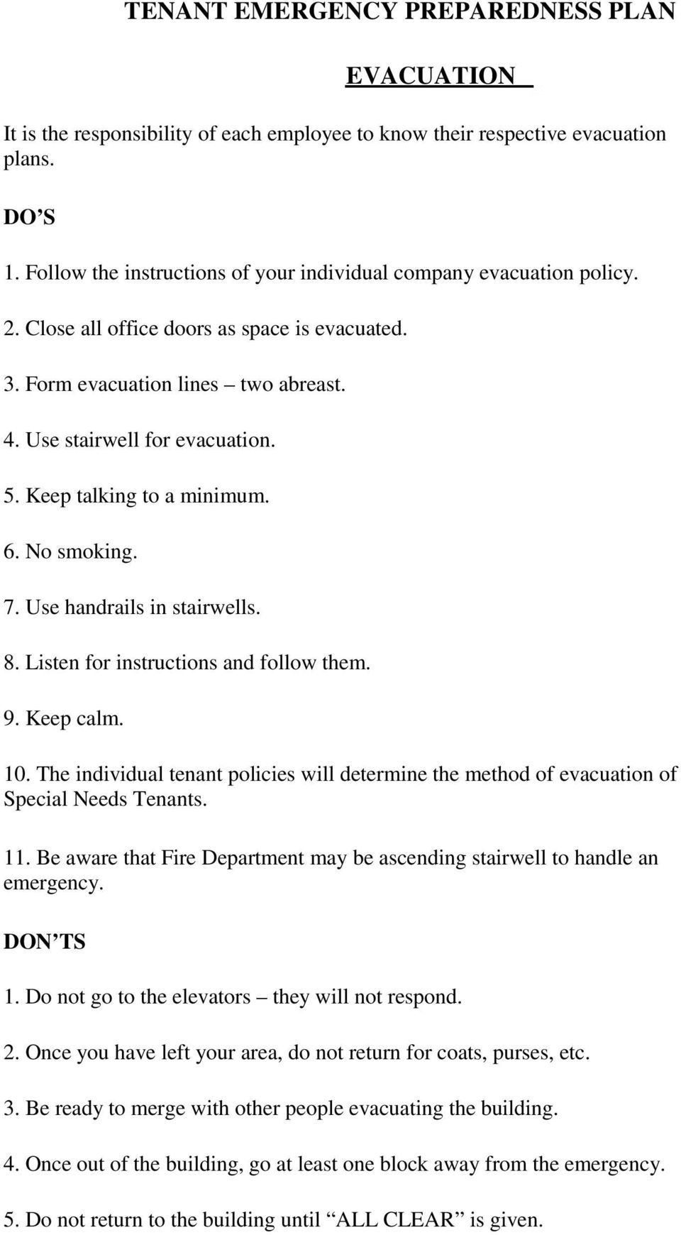 Listen for instructions and follow them. 9. Keep calm. 10. The individual tenant policies will determine the method of evacuation of Special Needs Tenants. 11.