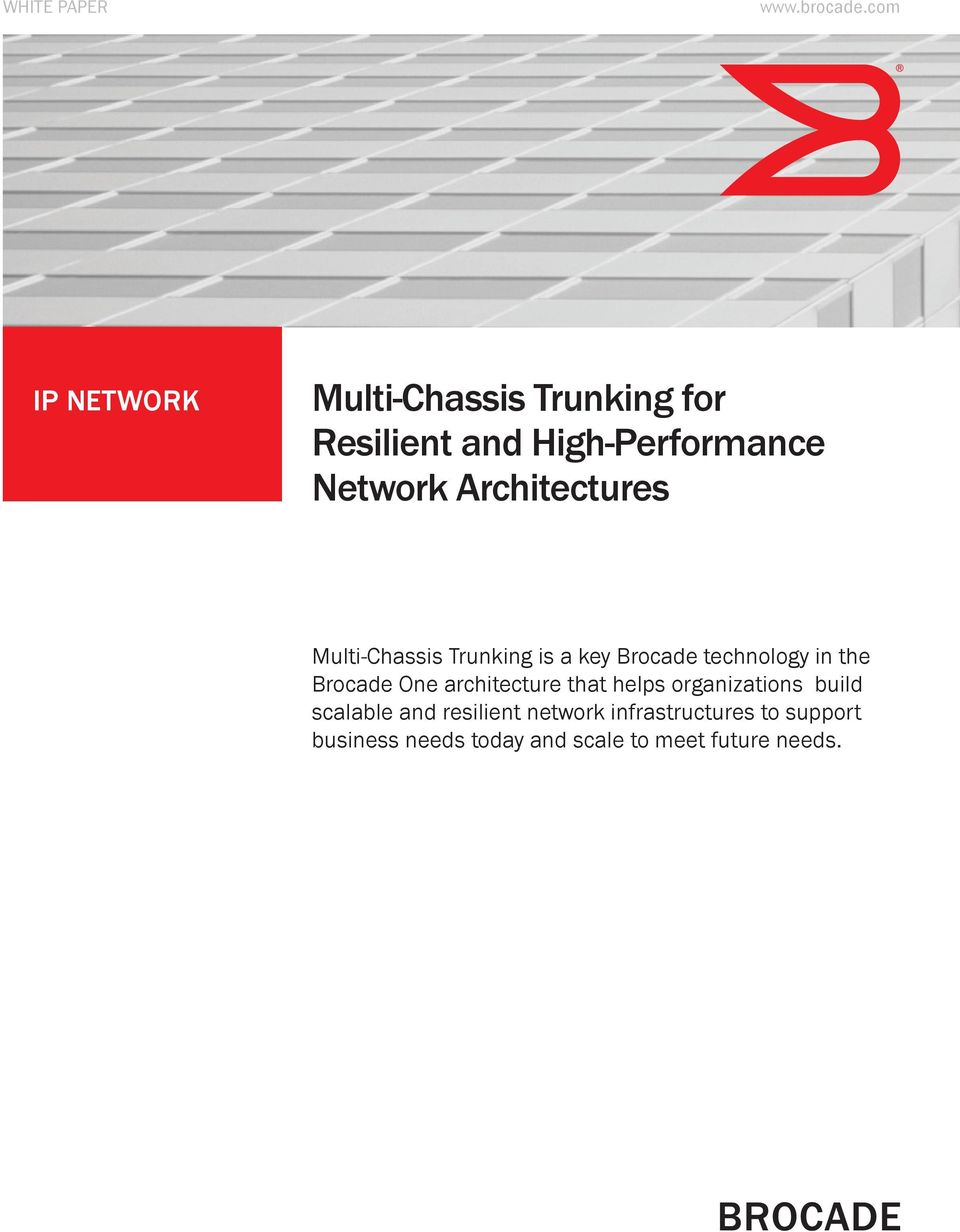 Architectures Multi-Chassis Trunking is a key Brocade technology in the Brocade One