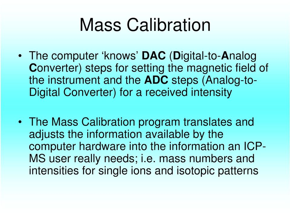Mass Calibration program translates and adjusts the information available by the computer hardware into