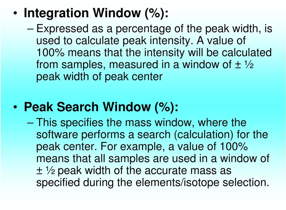 Peak Search Window (%): This specifies the mass window, where the software performs a search (calculation) for the peak center.