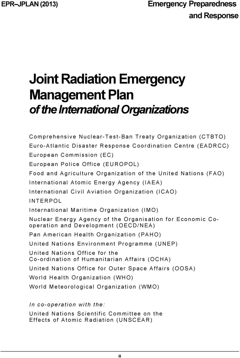 Atomic Energy Agency (IAEA) International Civil Aviation Organization (ICAO) INTERPOL International Maritime Organization (IMO) Nuclear Energy Agency of the Organisation for Economic Cooperation and