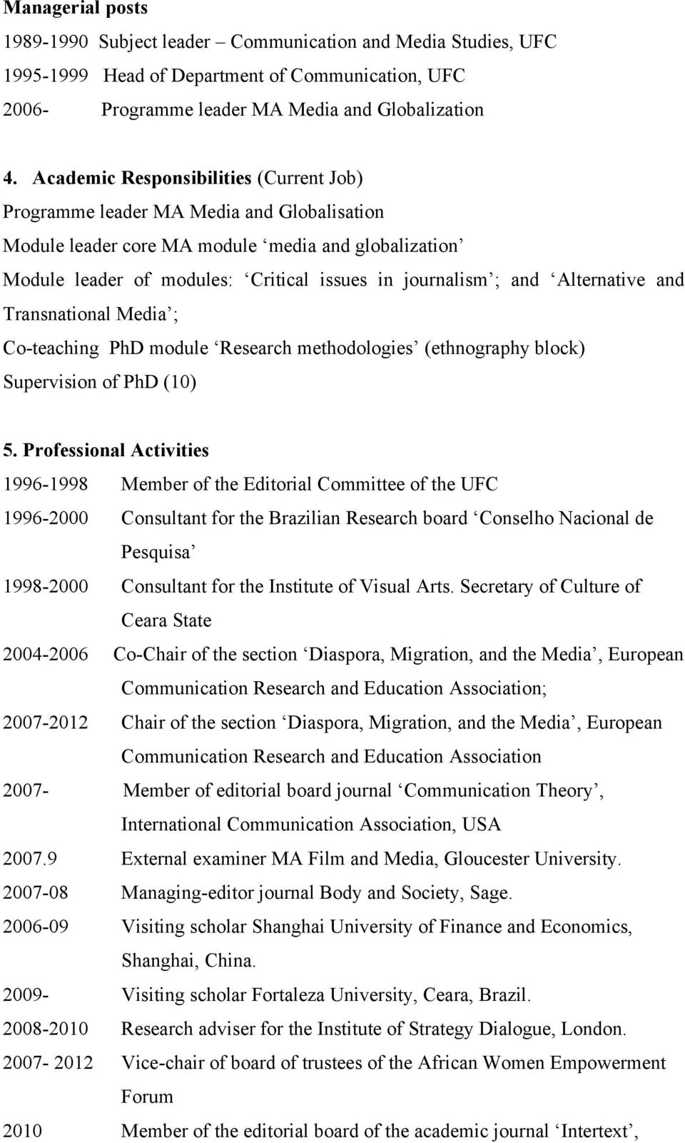 Alternative and Transnational Media ; Co-teaching PhD module Research methodologies (ethnography block) Supervision of PhD (10) 5.