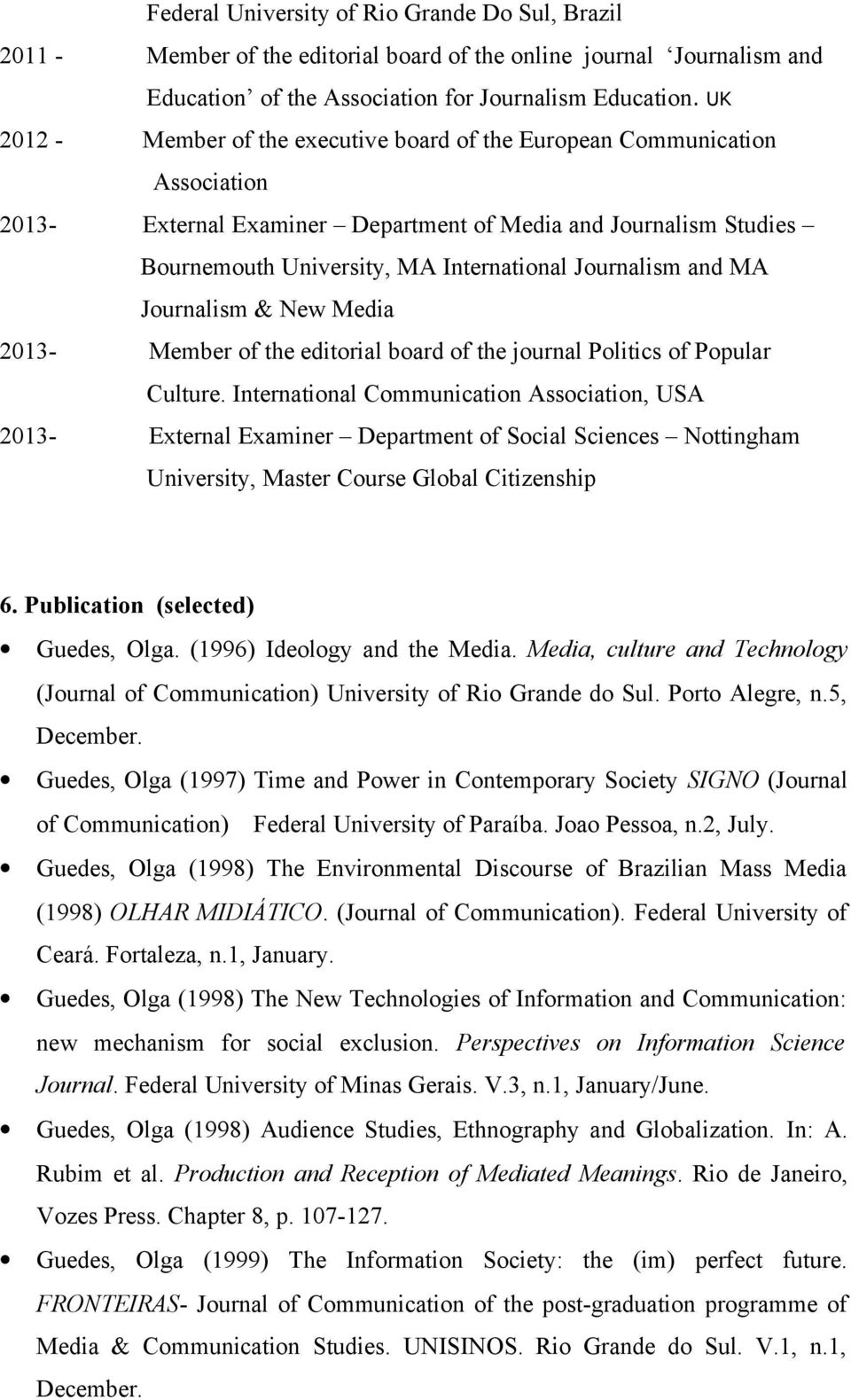 Journalism and MA Journalism & New Media 2013- Member of the editorial board of the journal Politics of Popular Culture.