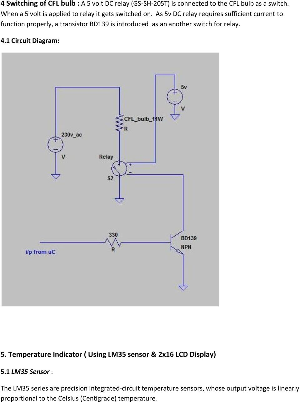 As 5v DC relay requires sufficient current to function properly, a transistor BD139 is introduced as an another switch for relay. 4.