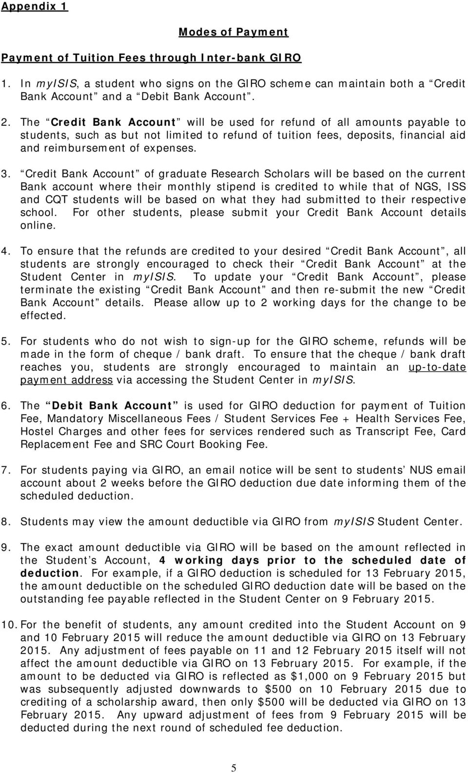 Credit Bank Account of graduate Research Scholars will be based on the current Bank account where their monthly stipend is credited to while that of NGS, ISS and CQT students will be based on what