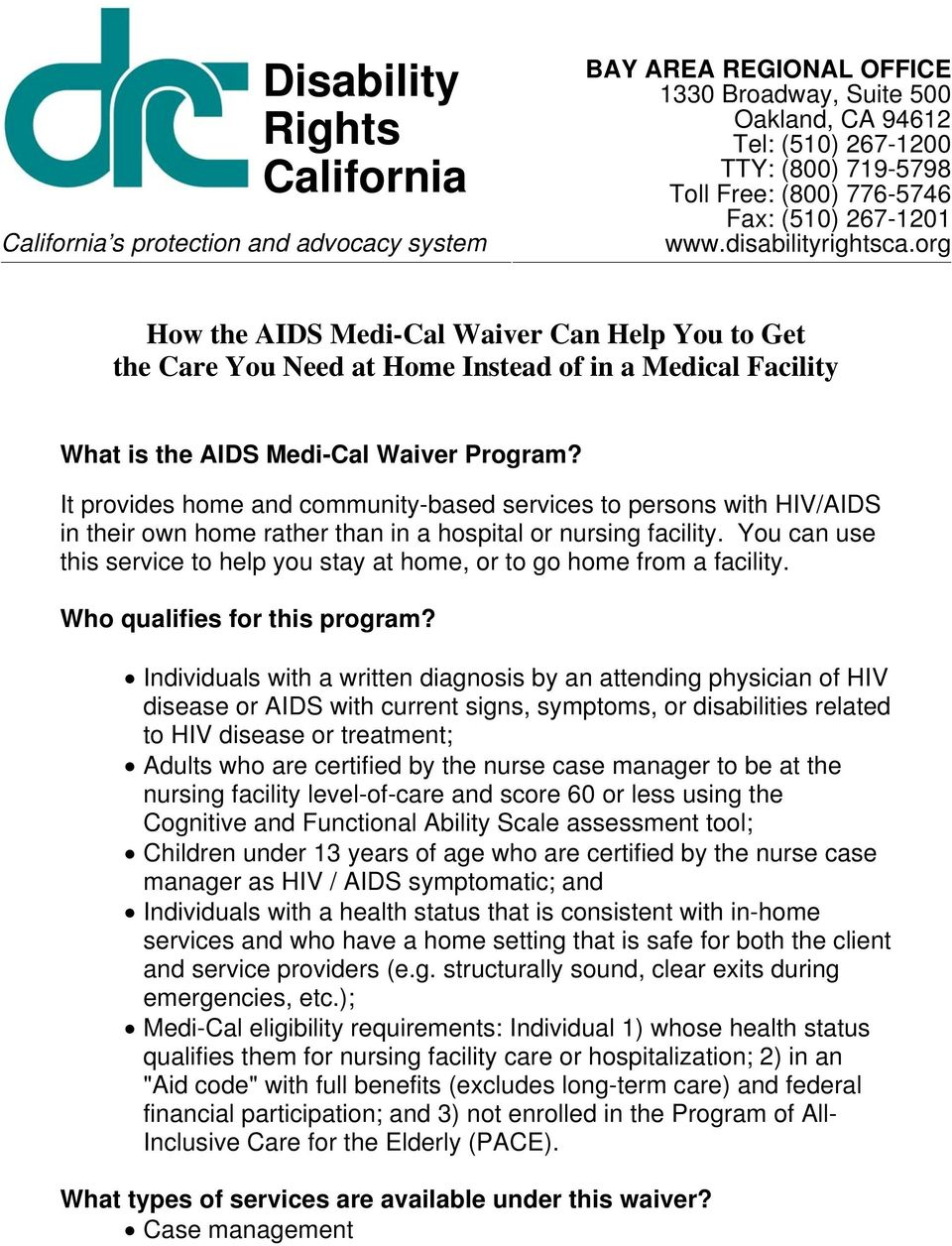 org How the AIDS Medi-Cal Waiver Can Help You to Get the Care You Need at Home Instead of in a Medical Facility What is the AIDS Medi-Cal Waiver Program?