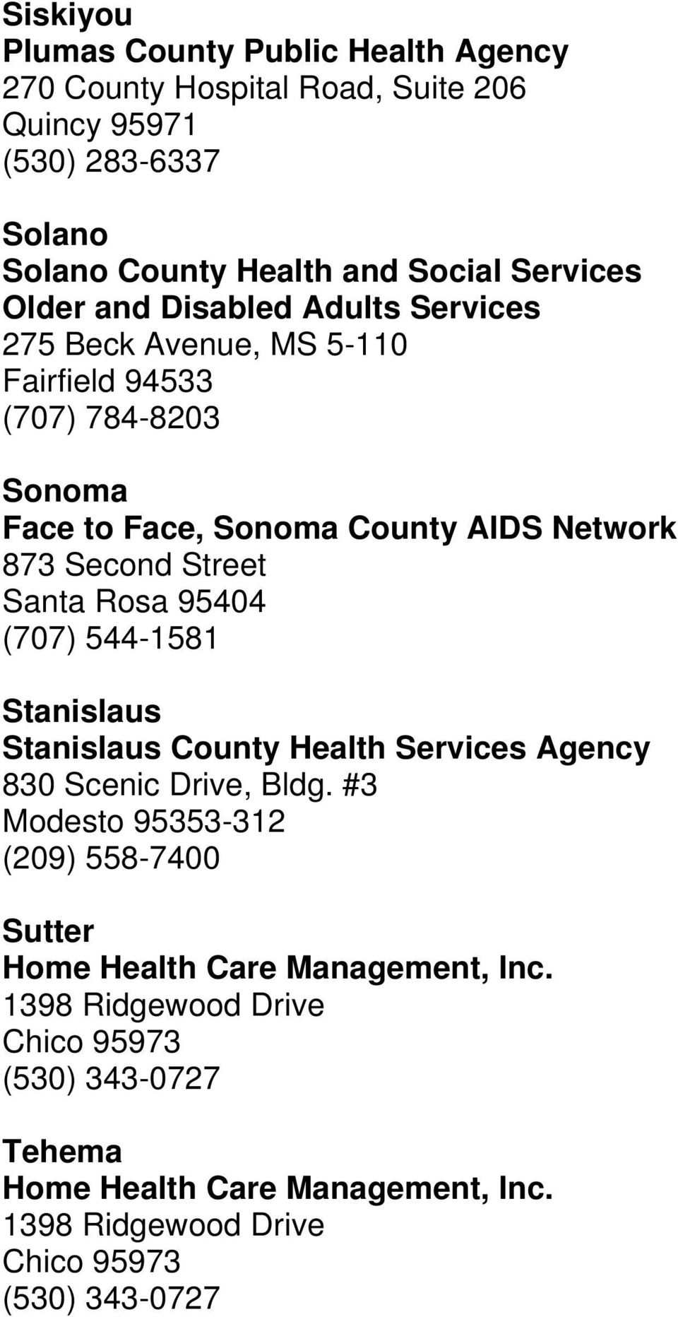 (707) 784-8203 Sonoma Face to Face, Sonoma County AIDS Network 873 Second Street Santa Rosa 95404 (707) 544-1581