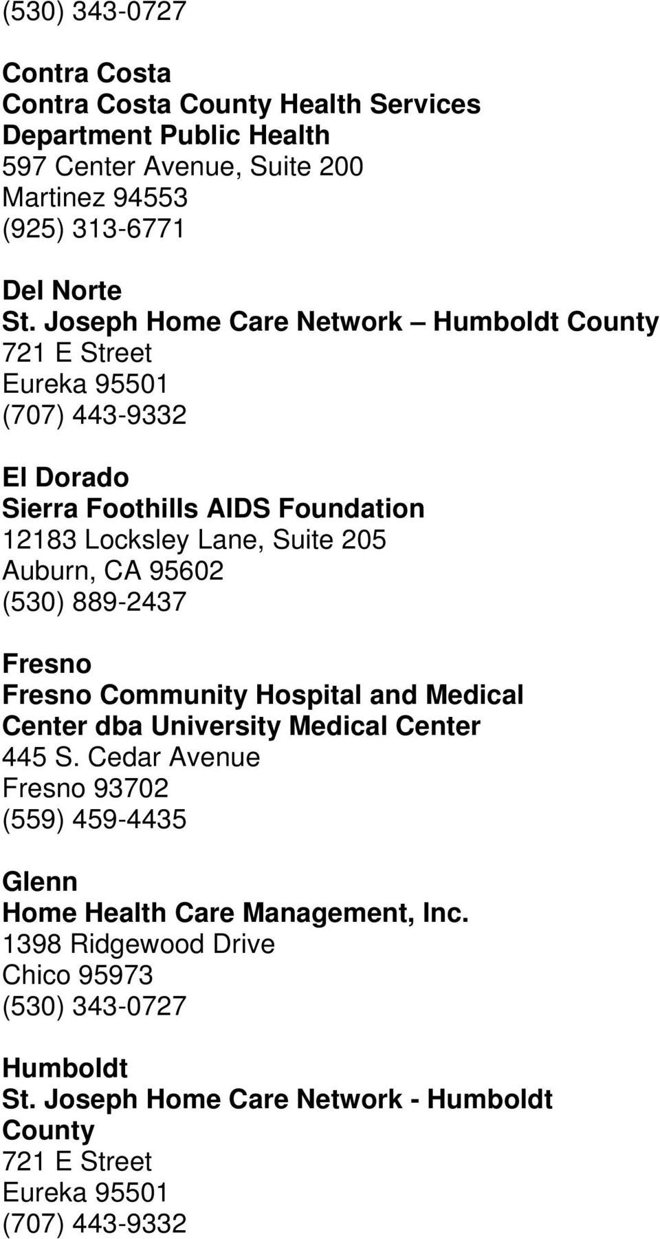 Joseph Home Care Network Humboldt County 721 E Street Eureka 95501 (707) 443-9332 El Dorado Sierra Foothills AIDS Foundation 12183 Locksley