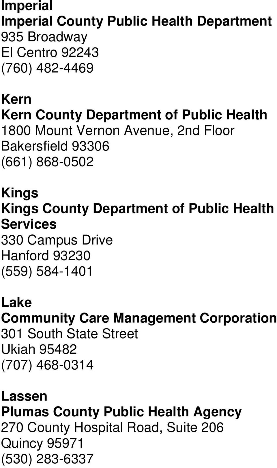 Health Services 330 Campus Drive Hanford 93230 (559) 584-1401 Lake Community Care Management Corporation 301 South State