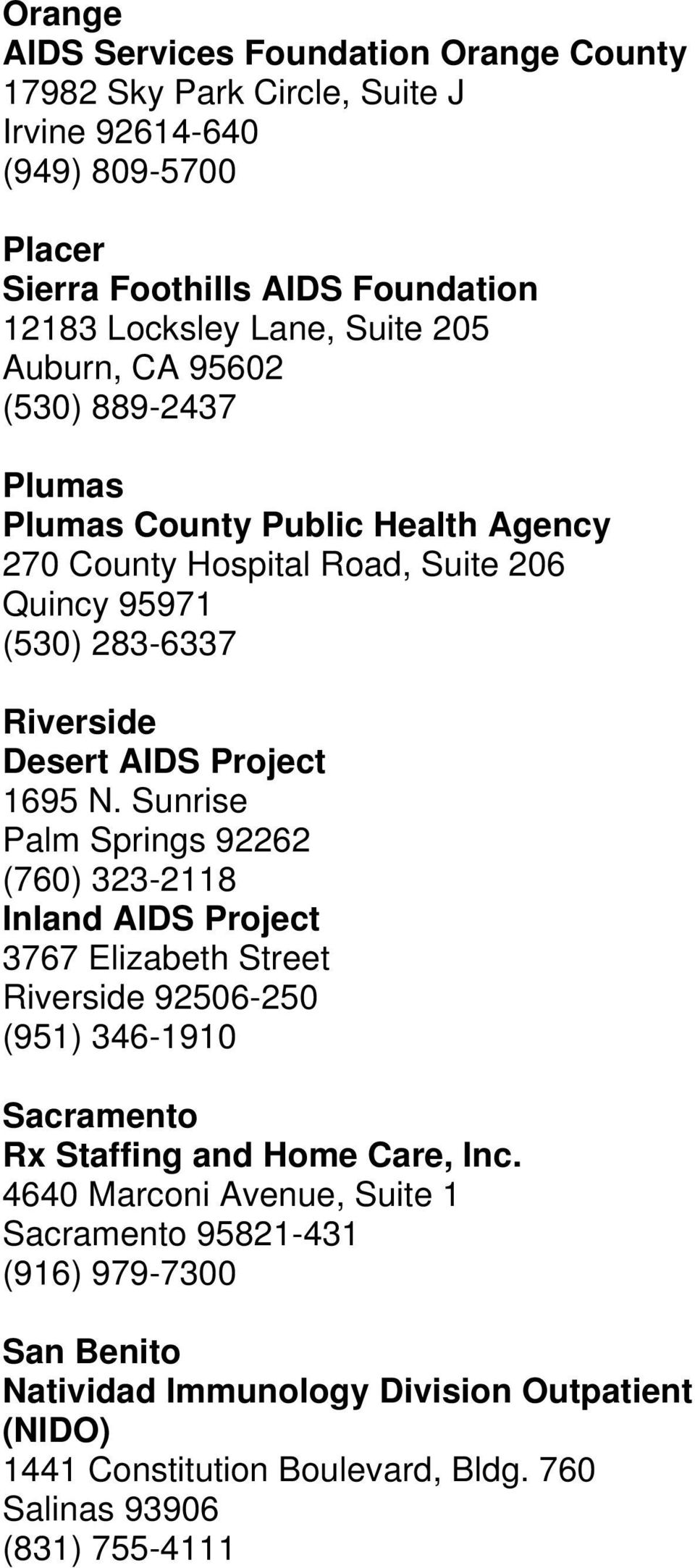 N. Sunrise Palm Springs 92262 (760) 323-2118 Inland AIDS Project 3767 Elizabeth Street Riverside 92506-250 (951) 346-1910 Sacramento Rx Staffing and Home Care, Inc.