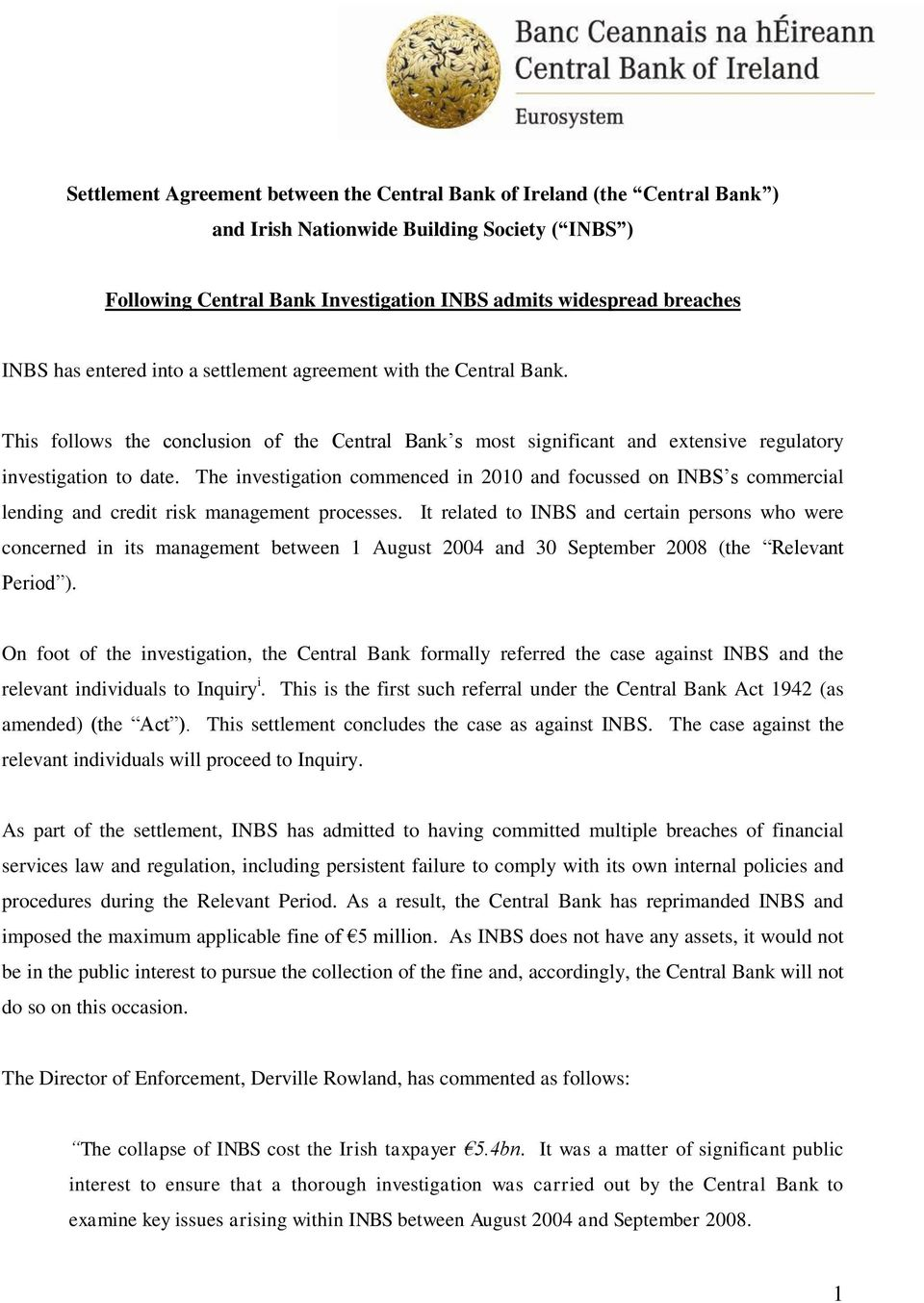 The investigation commenced in 2010 and focussed on INBS s commercial lending and credit risk management processes.