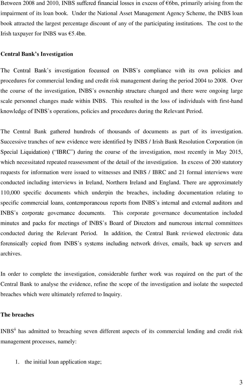 4bn. Central Bank s Investigation The Central Bank s investigation focussed on INBS s compliance with its own policies and procedures for commercial lending and credit risk management during the