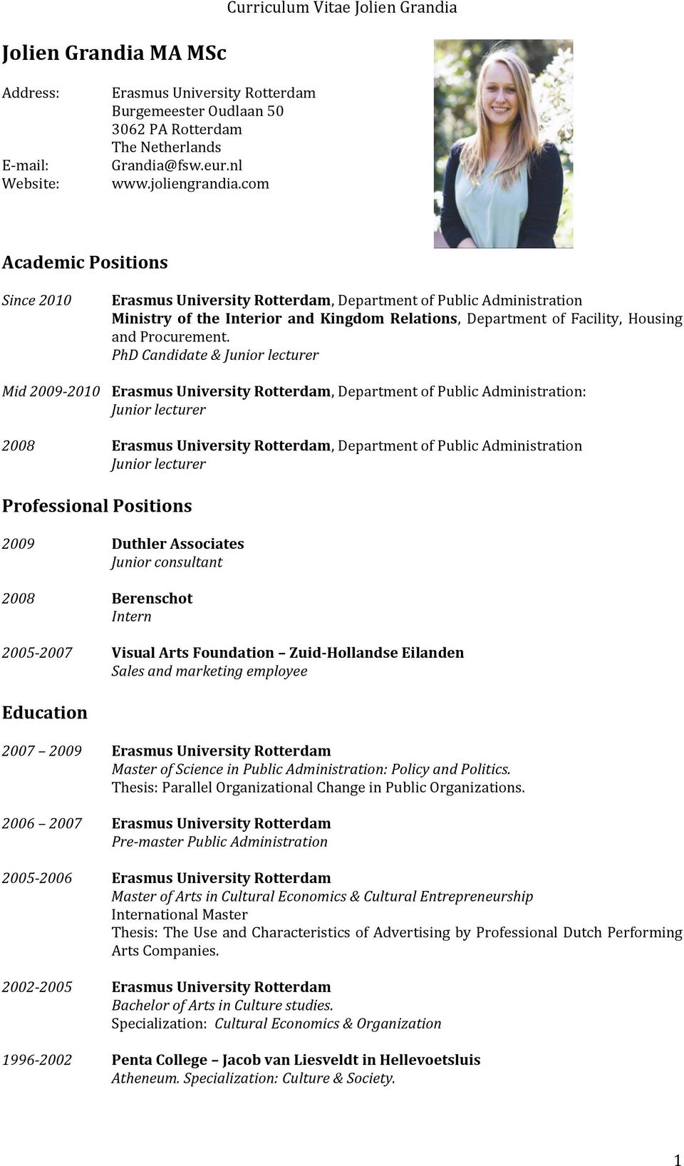 com Academic Positions Since 2010 Erasmus University Rotterdam, Department of Public Administration Ministry of the Interior and Kingdom Relations, Department of Facility, Housing and Procurement.