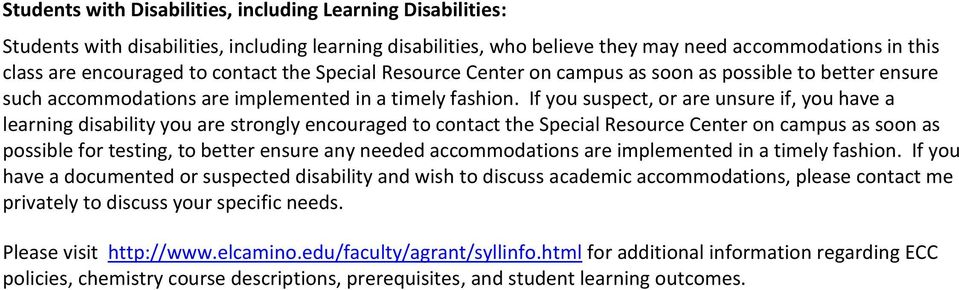 If you suspect, or are unsure if, you have a learning disability you are strongly encouraged to contact the Special Resource Center on campus as soon as possible for testing, to better ensure any