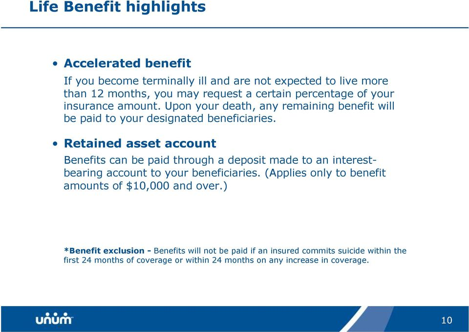 Retained asset account Benefits can be paid through a deposit made to an interestbearing account to your beneficiaries.