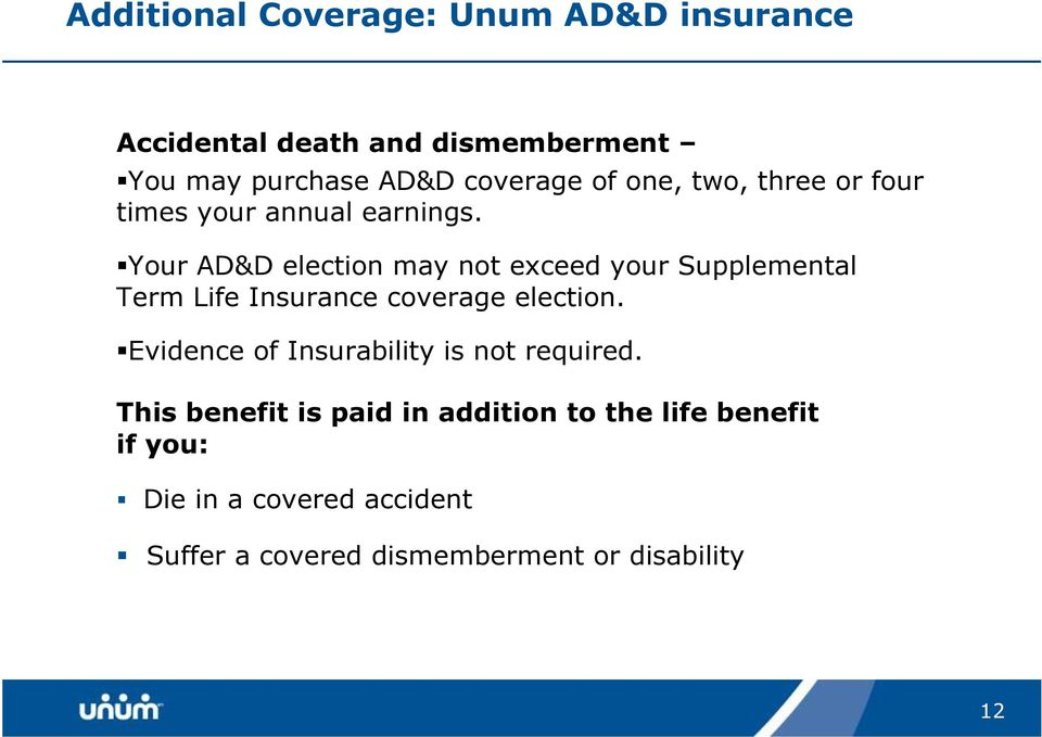 Your AD&D election may not exceed your Supplemental Term Life Insurance coverage election.