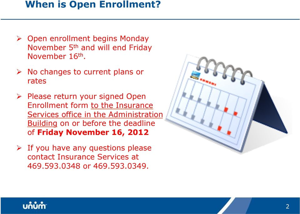 No changes to current plans or rates Please return your signed Open Enrollment form to the Insurance