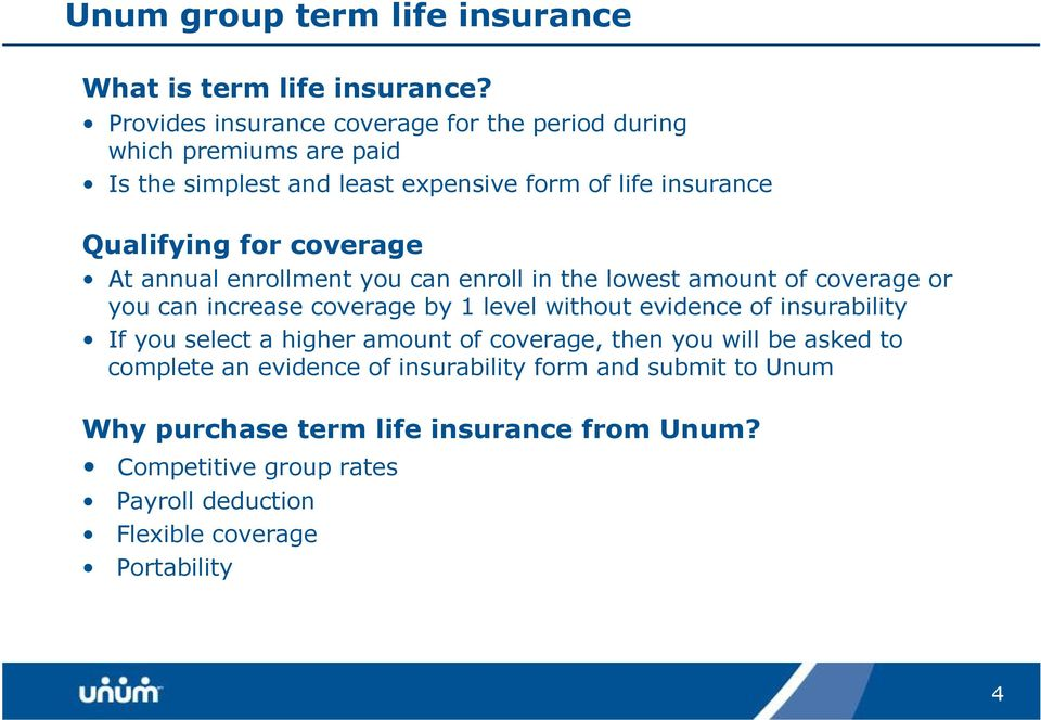 coverage At annual enrollment you can enroll in the lowest amount of coverage or you can increase coverage by 1 level without evidence of insurability
