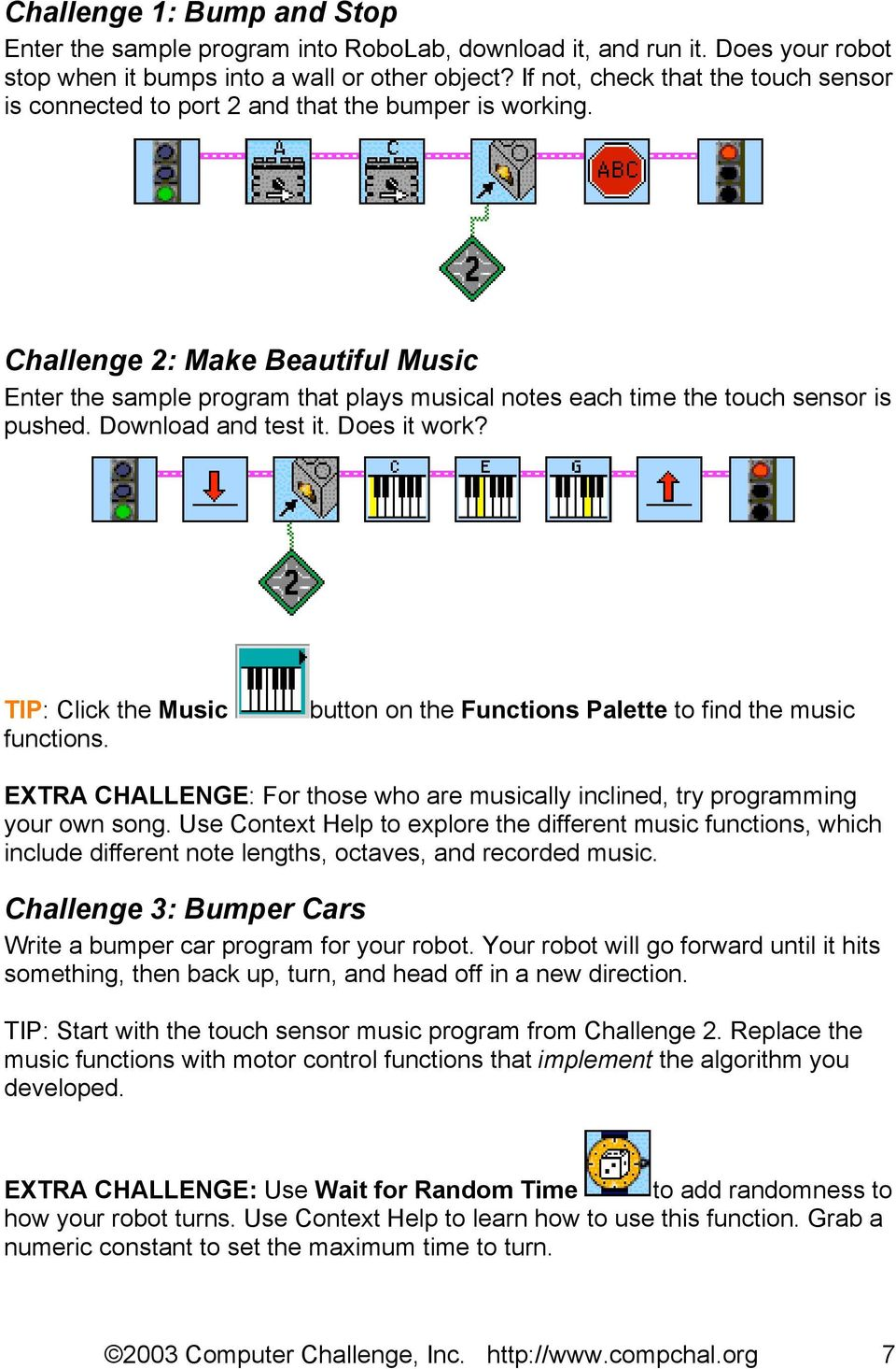 Challenge 2: Make Beautiful Music Enter the sample program that plays musical notes each time the touch sensor is pushed. Download and test it. Does it work? TIP: Click the Music functions.