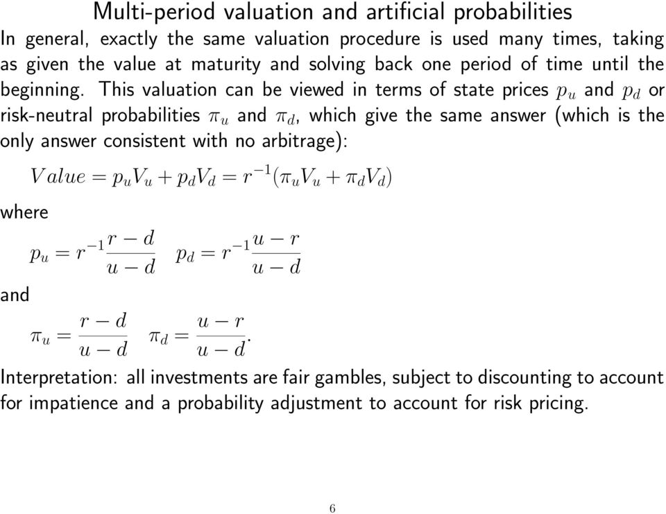This valuation can be viewed in terms of state prices p u and p d or risk-neutral probabilities π u and π d, which give the same answer (which is the only answer consistent
