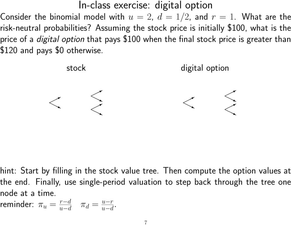 than $120 and pays $0 otherwise. stock digital option hint: Start by filling in the stock value tree.