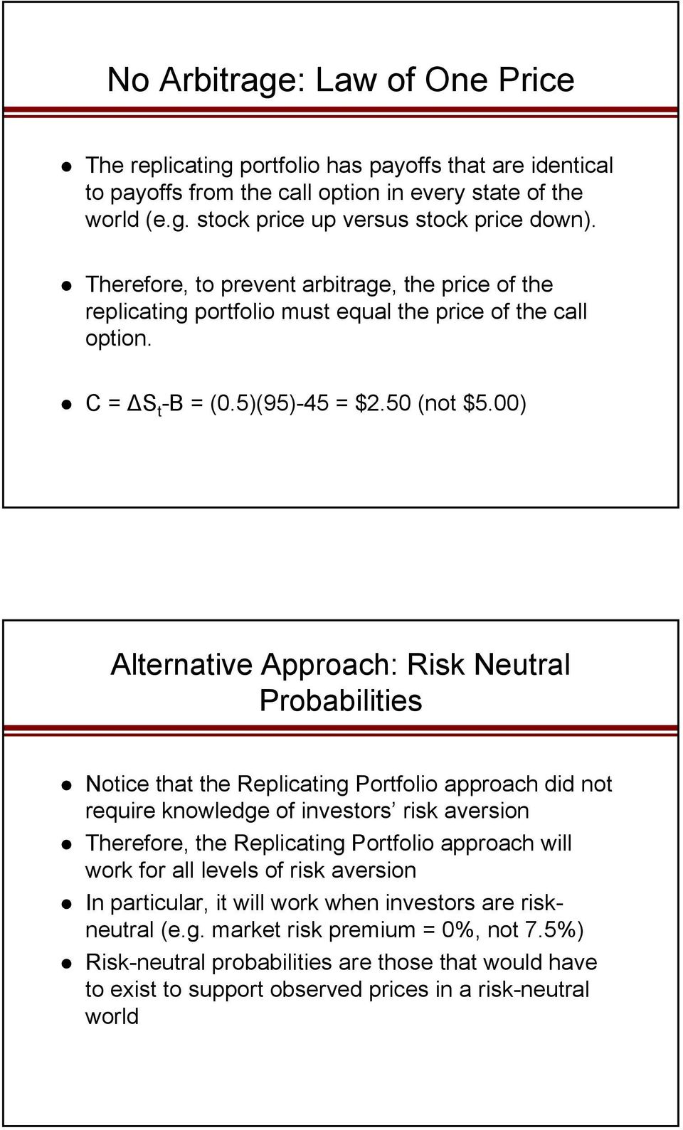 00) Alternative Approach: Risk Neutral Probabilities Notice that the Replicating Portfolio approach did not require knowledge of investors risk aversion Therefore, the Replicating Portfolio approach