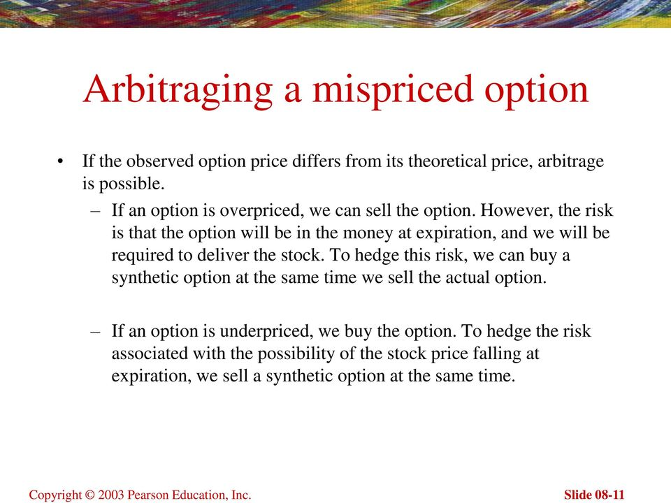 However, the risk is that the option will be in the money at expiration, and we will be required to deliver the stock.