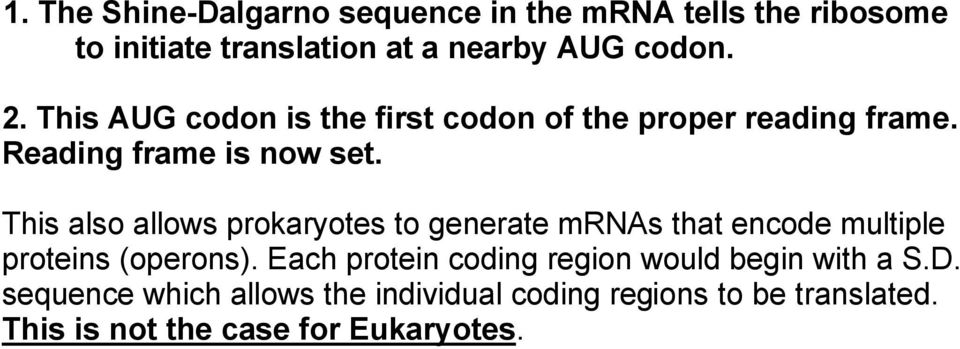 This also allows prokaryotes to generate mrnas that encode multiple proteins (operons).