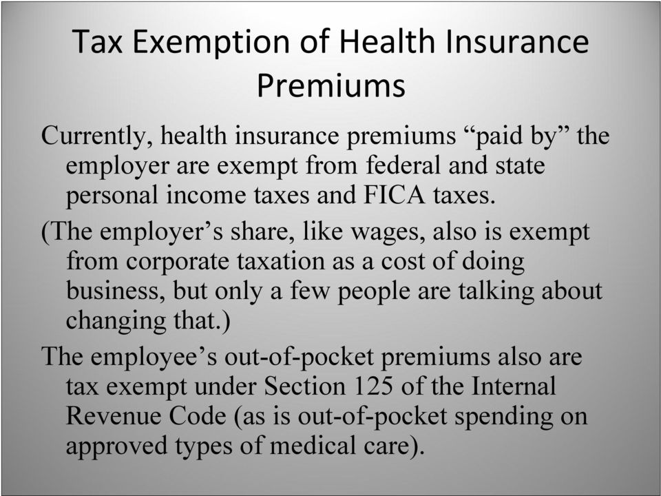 (The employer s share, like wages, also is exempt from corporate taxation as a cost of doing business, but only a few people
