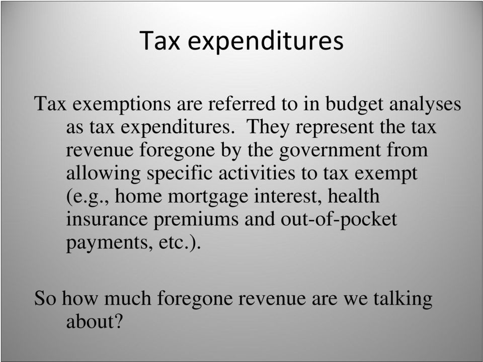 They represent the tax revenue foregone by the government from allowing specific