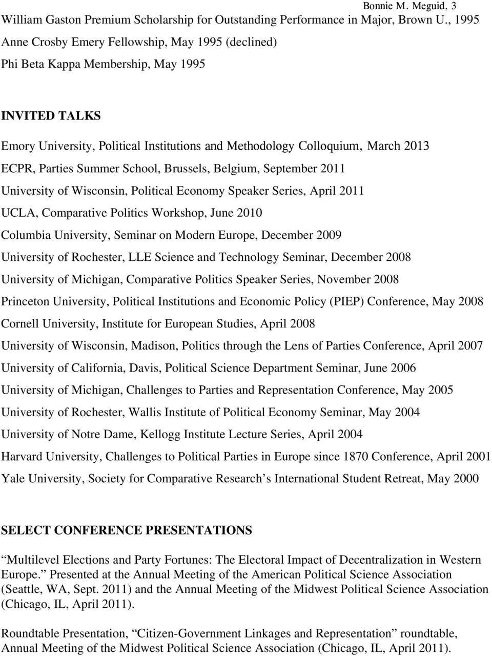 Parties Summer School, Brussels, Belgium, September 2011 University of Wisconsin, Political Economy Speaker Series, April 2011 UCLA, Comparative Politics Workshop, June 2010 Columbia University,