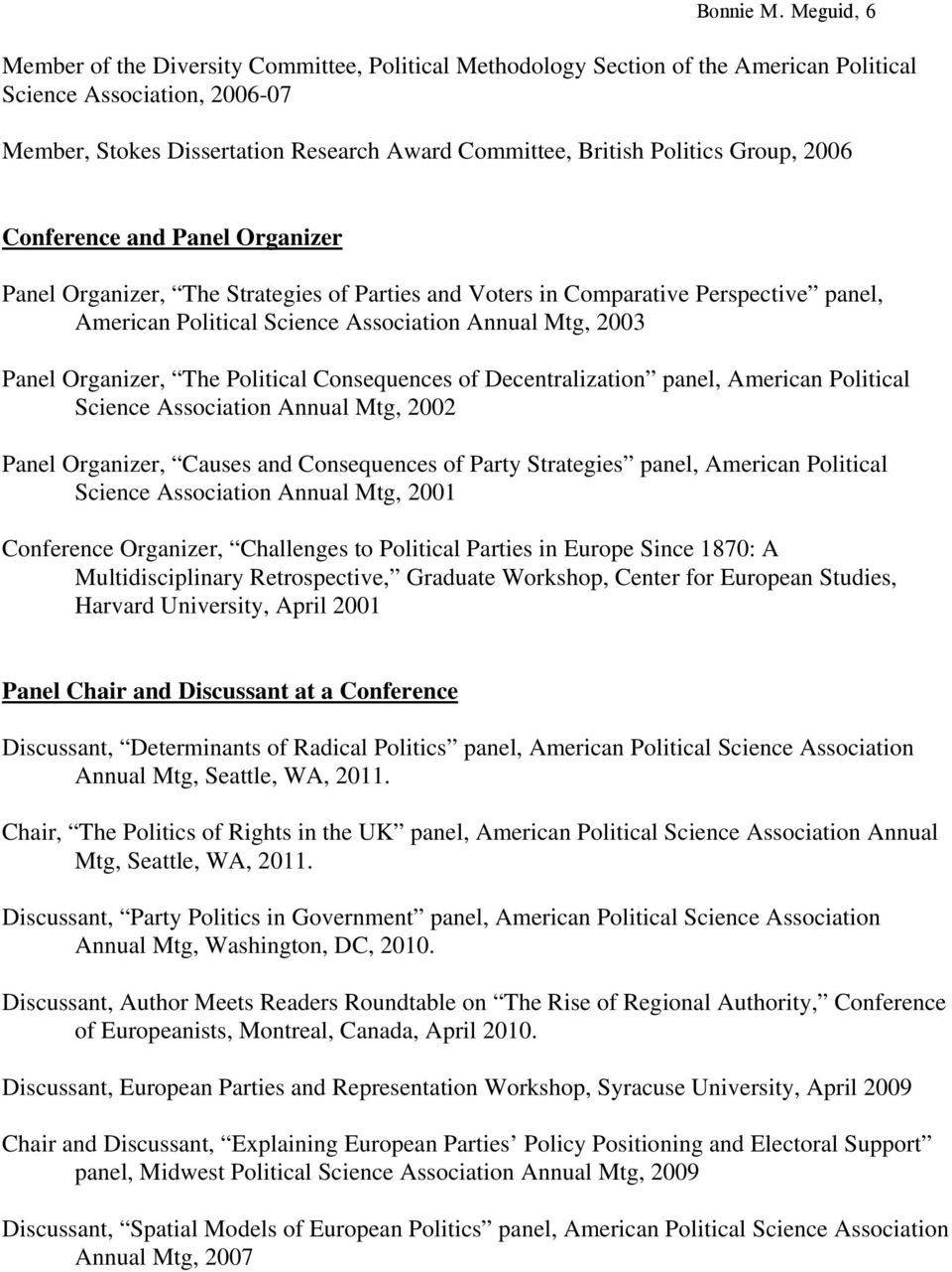 Politics Group, 2006 Conference and Panel Organizer Panel Organizer, The Strategies of Parties and Voters in Comparative Perspective panel, American Political Science Association Annual Mtg, 2003