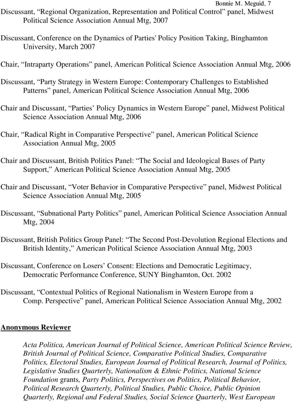 Policy Position Taking, Binghamton University, March 2007 Chair, Intraparty Operations panel, American Political Science Association Annual Mtg, 2006 Discussant, Party Strategy in Western Europe: