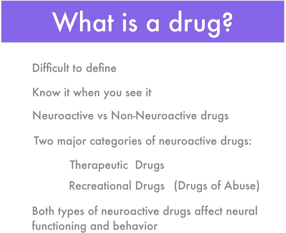 Non-Neuroactive drugs Two major categories of neuroactive drugs: