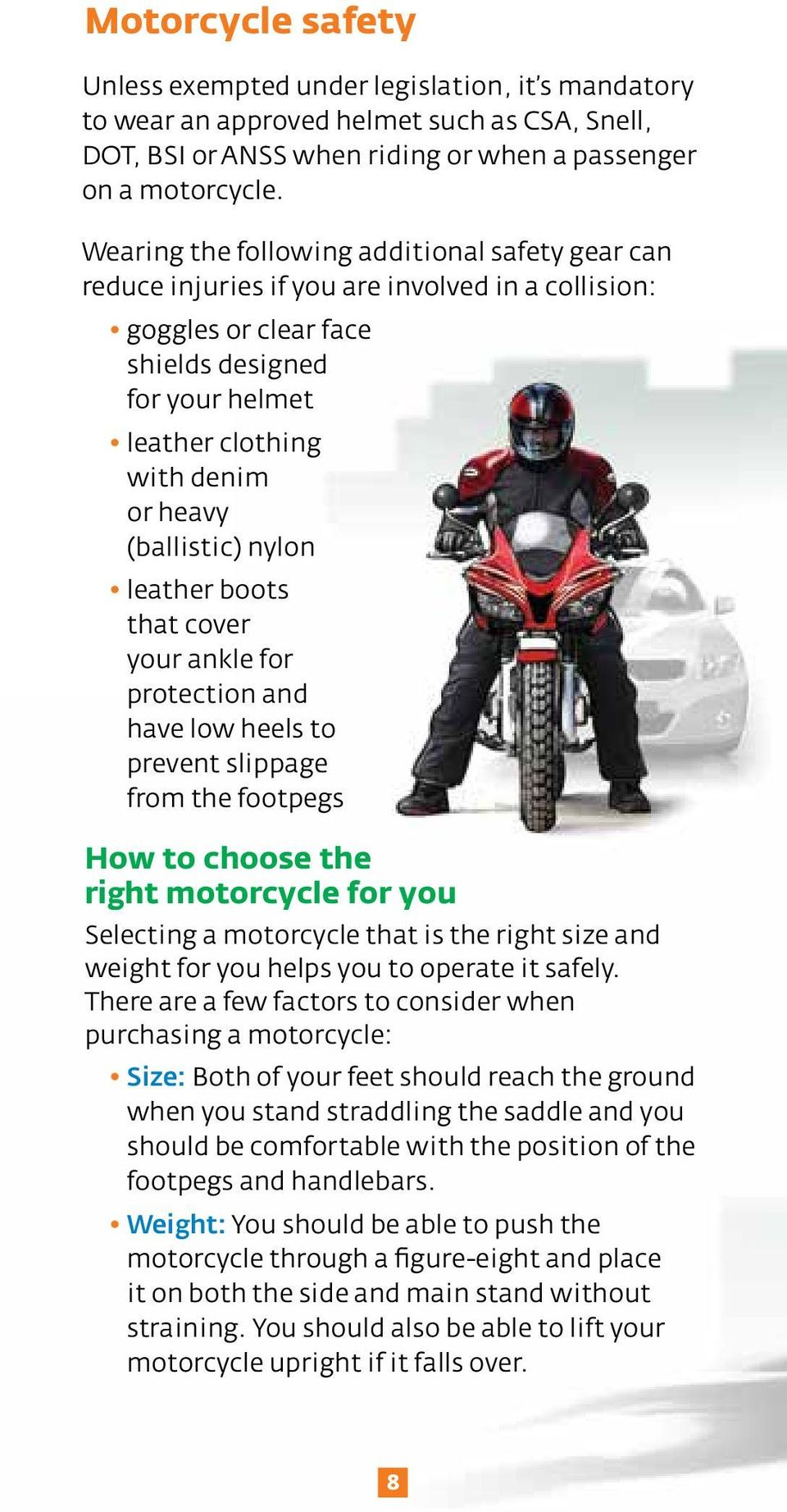 (ballistic) nylon leather boots that cover your ankle for protection and have low heels to prevent slippage from the footpegs How to choose the right motorcycle for you Selecting a motorcycle that is