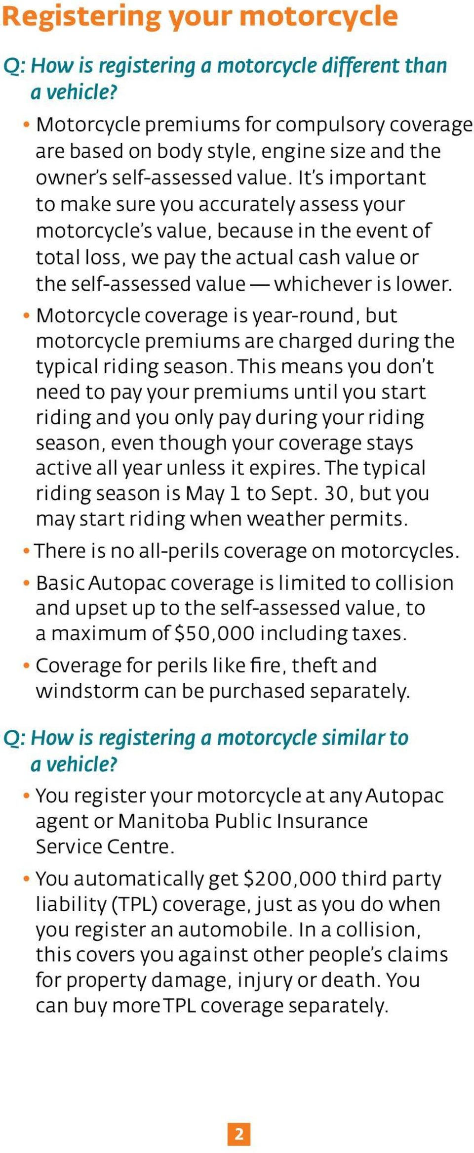 It s important to make sure you accurately assess your motorcycle s value, because in the event of total loss, we pay the actual cash value or the self-assessed value whichever is lower.