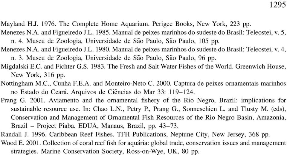 Museu de Zoologia, Universidade de Sao Paulo, Sao Paulo, 96 pp. Migdalski E.C. and Fichter G.S. 1983. The Fresh and Salt Water Fishes of the World. Greenwich House, New York, 316 pp. Nottingham M.C., Cunha F.