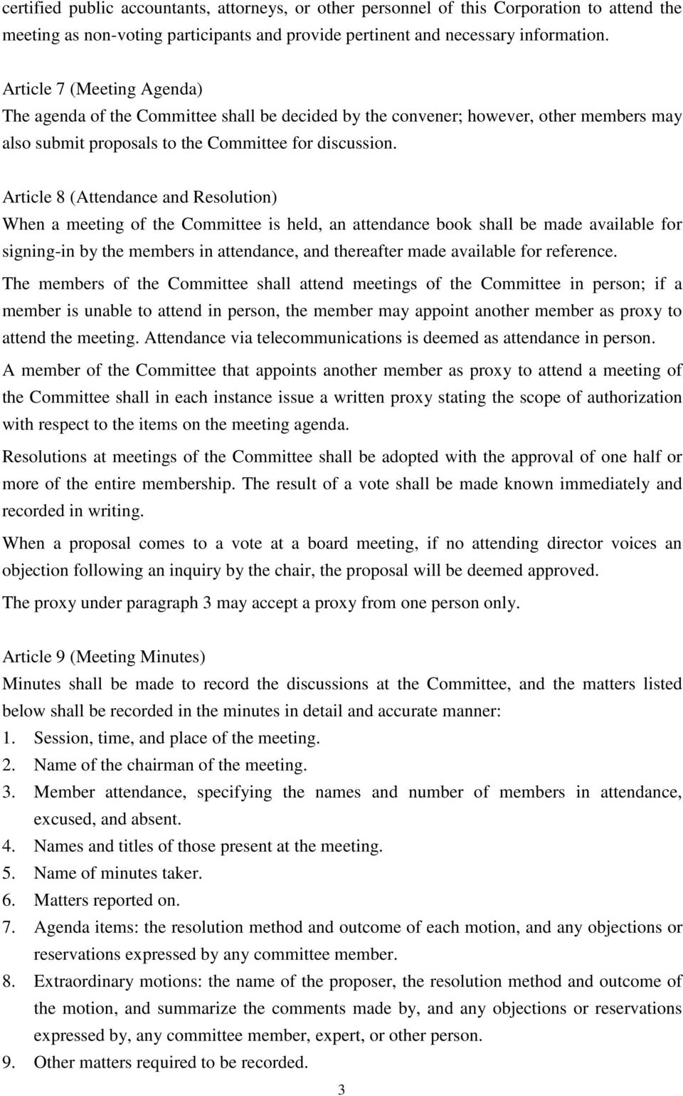 Article 8 (Attendance and Resolution) When a meeting of the Committee is held, an attendance book shall be made available for signing-in by the members in attendance, and thereafter made available