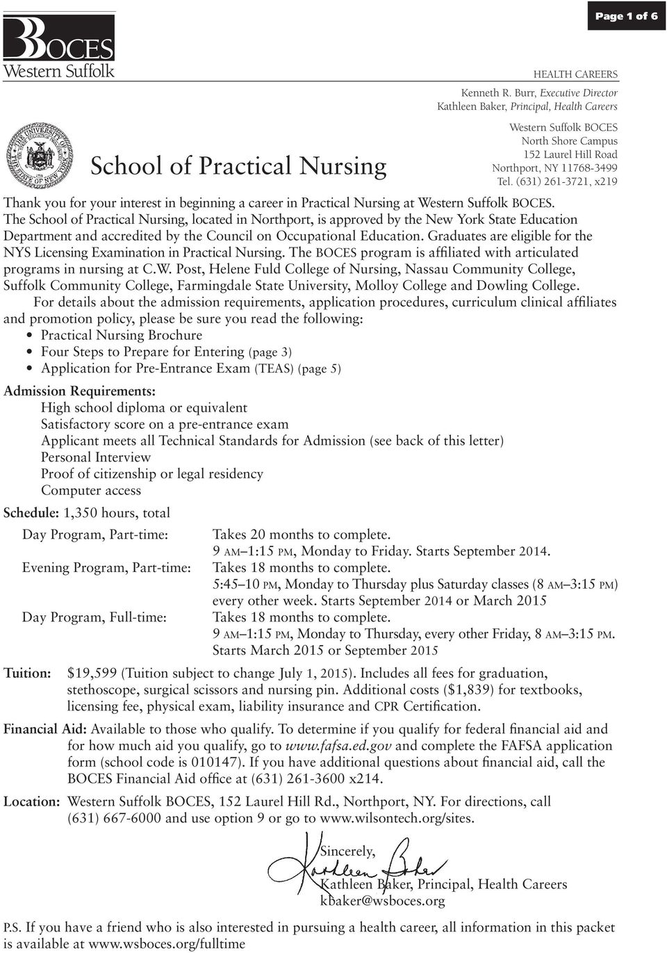 Graduates are eligible for the NYS Licensing Examination in Practical Nursing. The BOCES program is affiliated with articulated programs in nursing at C.W.