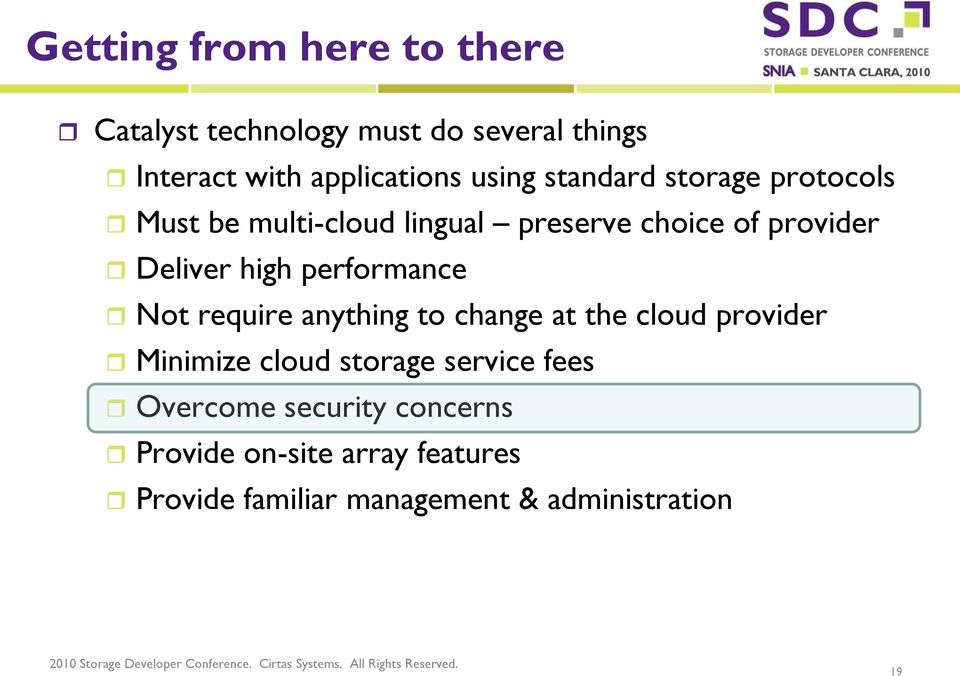 performance Not require anything to change at the cloud provider Minimize cloud storage service fees