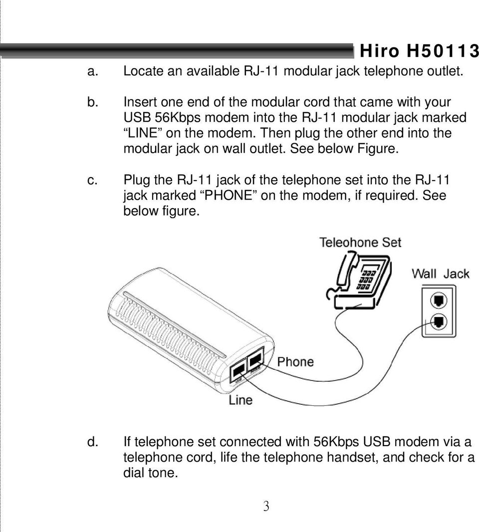 Then plug the other end into the modular jack on wall outlet. See below Figure. c.