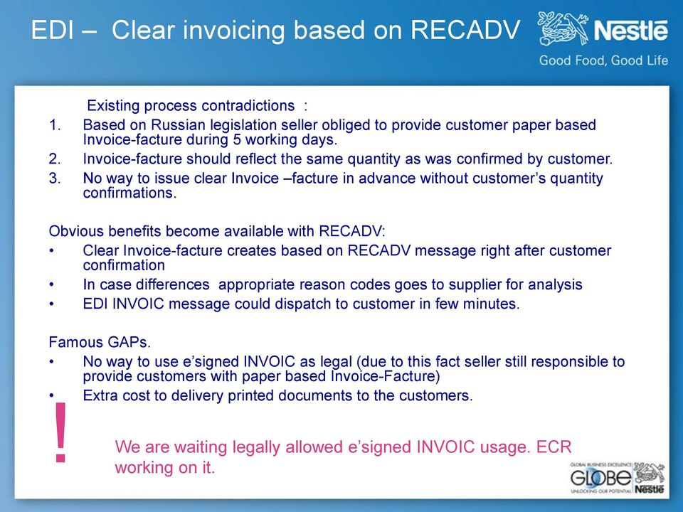 Obvious benefits become available with RECADV: Clear Invoice-facture creates based on RECADV message right after customer confirmation In case differences appropriate reason codes goes to supplier